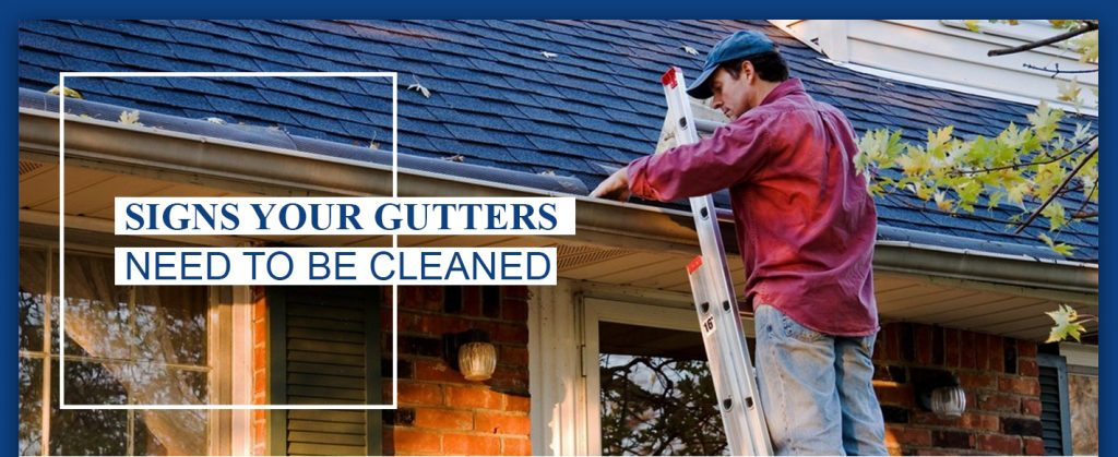 Signs Your Gutters Need To Be Cleaned